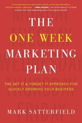 The One Week Marketing Plan: The Set It & Forget It Approach for Quickly Growing Your Business (Hardback)