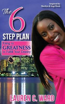 Cover The 6-Step Plan, Rising to Greatness to Fulfill Your Destiny