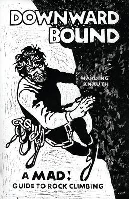 Cover Downward Bound: A Mad Guide to Rock Climbing