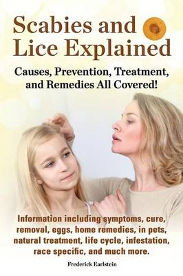 Scabies and Lice Explained. Causes, Prevention, Treatment, and Remedies All Covered! Information Including Symptoms, Removal, Eggs, Home Remedies, in (Paperback)