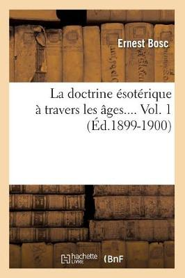 La Doctrine Esoterique a Travers Les Ages. Volume 1 (Ed.1899-1900) - Philosophie (Paperback)