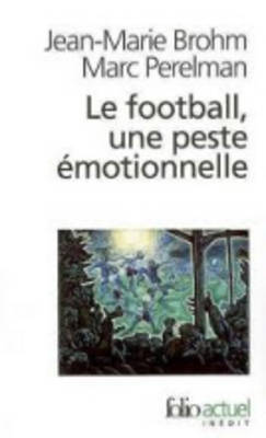 Le Football, Une Peste Emotionnelle (Paperback)