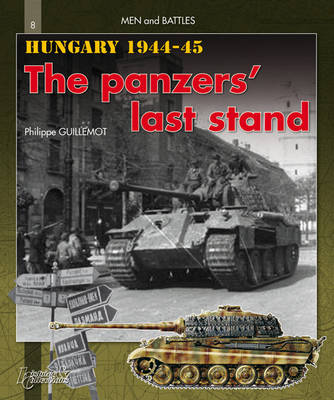 Hungary 1944-1945: The Panzers' Last Stand - Men & Battles (Paperback)