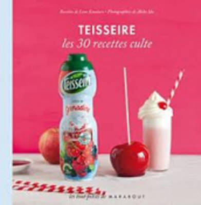 Les 30 Recettes Cultes...: Teisseire (Hardback)