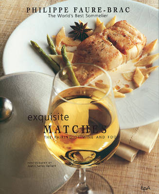 Exquisite Matches: The Pairing of Wine and Food (Hardback)