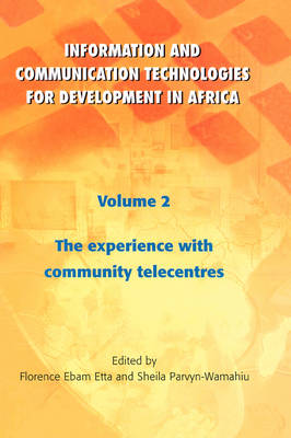 Information and Communication Technologies for Development in Africa: Experience with Community Telecentres v. 2 (Paperback)