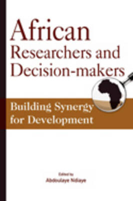 African Researchers and Decision-makers. Building Synergy for Development (Paperback)