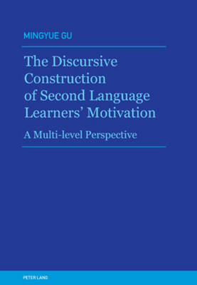 The Discursive Construction of Second Language Learners' Motivation: A Multi-Level Perspective (Paperback)
