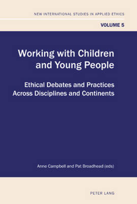 Working with Children and Young People: Ethical Debates and Practices Across Disciplines and Continents - New International Studies in Applied Ethics 5 (Paperback)