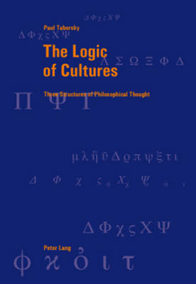 The Logic of Cultures: Three Structures of Philosophical Thought - Berner Reihe Philosophischer Studien 41 (Paperback)