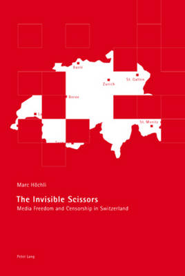The Invisible Scissors: Media Freedom and Censorship in Switzerland (Paperback)