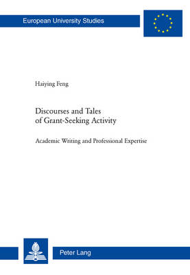 Discourses and Tales of Grant-Seeking Activity: Academic Writing and Professional Expertise - Europaeische Hochschulschriften / European University Studies / Publications Universitaires Europeennes 366 (Paperback)