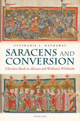 Saracens and Conversion: Chivalric Ideals in Aliscans and Wolfram's Willehalm - Studies in Old Germanic Languages and Literature 6 (Paperback)
