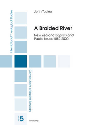 A Braided River: New Zealand Baptists and Public Issues 1882-2000 - International Theological studies/Contributions of Baptist Scholars 5 (Paperback)