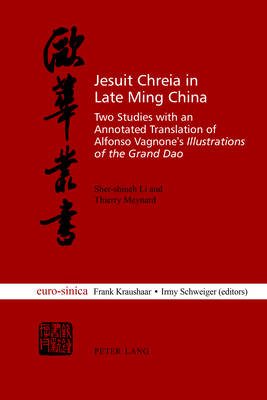 Jesuit Chreia in Late Ming China: Two Studies with an Annotated Translation of Alfonso Vagnone's Illustrations of the Grand Dao - Euro-sinica 14 (Paperback)