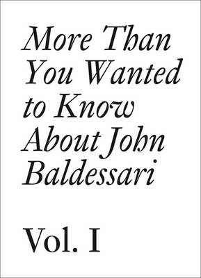 John Baldessari: 1: More Than You Wanted to Know About John Baldessari - Documents (Paperback)