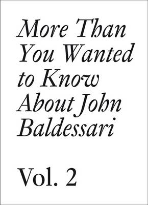 John Baldessari: Volume 2: More Than You Wanted to Know About John Baldessari - Documents (Paperback)