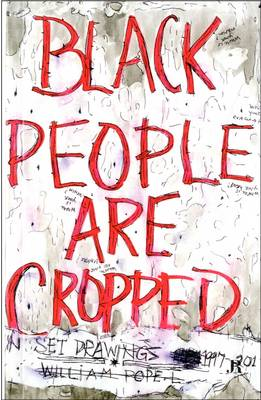 William Pope.L: Black People are Cropped: Skin Set Drawings 1997-2011 (Paperback)