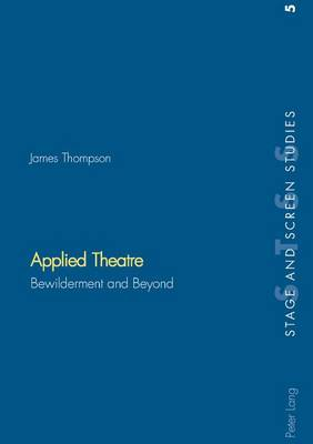 Applied Theatre: Bewilderment and beyond - Stage & Screen Studies v. 5 (Paperback)