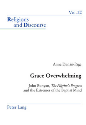 Grace Overwhelming: John Bunyan, the Pilgrim's Progress and the Extremes of the Baptist Mind - Religions and Discourse 22 (Paperback)