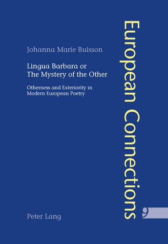 Lingua Barbara or the Mystery of the Other: Otherness and Exteriority in Modern European Poetry - European Connections 9 (Paperback)