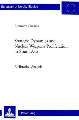Strategic Dynamics and Nuclear Weapons Proliferation in South Asia: A Historical Analysis - Europaische Hochschulschriften / European University Studies / Publications Universitaires Europeennes Reihe 31: Politikwissenschaft / Series 31: Political Science / Serie 31: Sciences Politiques 489 (Paperback)
