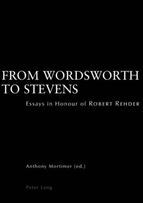 From Wordsworth to Stevens: Essays in Honour of Robert Rehder (Paperback)