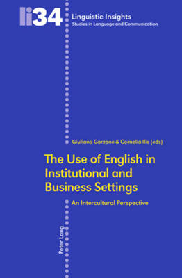 The Use of English in Institutional and Business Settings: An Intercultural Perspective - Linguistic Insights 34 (Paperback)