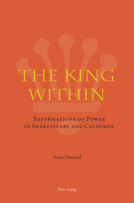 The King Within: Reformations of Power in Shakespeare and Calderon (Paperback)