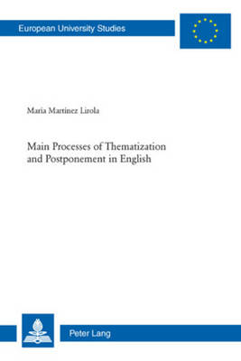 Main Processes of Thematization and Postponement in English - Europaeische Hochschulschriften / European University Studies / Publications Universitaires Europeennes 347 (Paperback)