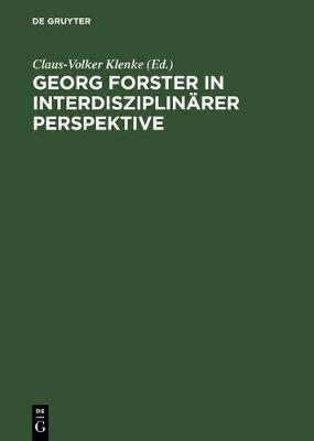 Georg Forster in Interdisziplinaerer Perspektive Beitraege DES Internationalen Symposions in Kassel: Beitraege DES Internationalen Symnposiums in Kassel, 1 Bis 4 April 1993 (Hardback)