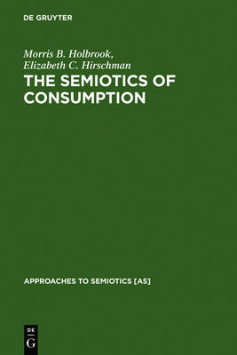 The Semiotics of Consumption: Interpreting Symbolic Consumer Behavior in Popular Culture and Works of Art - Approaches to Semiotics [as] v. 110 (Hardback)