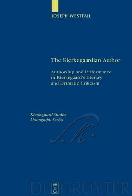 The Kierkegaardian Author: Authorship and Performance in Kierkegaard's Literary and Dramatic Criticism - Kierkegaard Studies. Monograph Series 15 (Mixed media product)