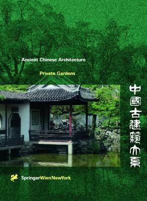 Private Gardens - Ancient Chinese Architecture (Hardback)