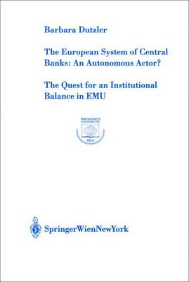 The European System of Central Banks, An Autonomous Actor?: v. 22: The Quest for an Institutional Balance in EMU - Europainstitut Wirtschaftsuniversitat Wien Schriftenreihe / Europainstitut Wirtschaftsuniversitat Wien Publication Series v.22 (Paperback)