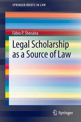 Legal Scholarship as a Source of Law - SpringerBriefs in Law (Paperback)
