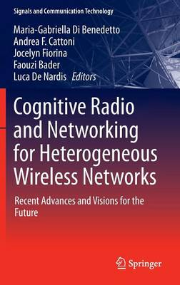 Cognitive Radio and Networking for Heterogeneous Wireless Networks: Recent Advances and Visions for the Future - Signals and Communication Technology (Hardback)