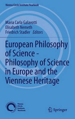 European Philosophy of Science - Philosophy of Science in Europe and the Viennese Heritage - Vienna Circle Institute Yearbook 17 (Hardback)