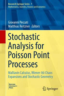 Stochastic Analysis for Poisson Point Processes: Malliavin Calculus, Wiener-Ito Chaos Expansions and Stochastic Geometry 2016 - Bocconi and Springer Series 7 (Hardback)