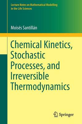 Chemical Kinetics, Stochastic Processes, and Irreversible Thermodynamics - Lecture Notes on Mathematical Modelling in the Life Sciences (Paperback)