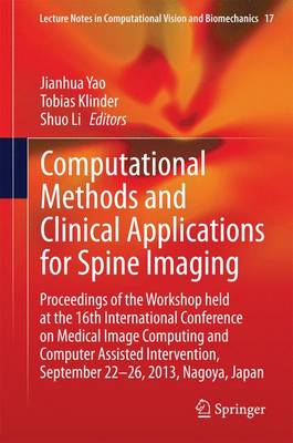 Computational Nethods and Clinical Applications for Spine Imaging: Proceedings of the Workshop Held at the 16th International Conference on Medical Image Computing and Computer Assisted Intervention, September 22-26, 2013, Nagoya, Japan - Lecture Notes in Computational Vision and Biomechanics 17 (Hardback)