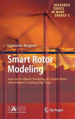 Smart Rotor Modeling: Aero-Servo-Elastic Modeling of a Smart Rotor with Adaptive Trailing Edge Flaps - Research Topics in Wind Energy 3 (Hardback)