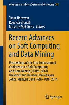 Recent Advances on Soft Computing and Data Mining: Proceedings of The First International Conference on Soft Computing and Data Mining (SCDM-2014) Universiti Tun Hussein Onn Malaysia, Johor, MalaysiaJune 16th-18th, 2014 - Advances in Intelligent Systems and Computing 287 (Paperback)