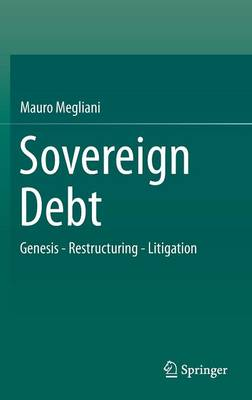 Sovereign Debt: Genesis - Restructuring - Litigation (Hardback)