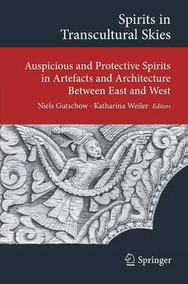 Spirits in Transcultural Skies: Auspicious and Protective Spirits in Artefacts and Architecture Between East and West - Transcultural Research - Heidelberg Studies on Asia and Europe in a Global Context (Paperback)