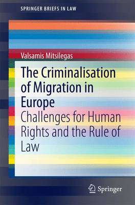 The Criminalisation of Migration in Europe: Challenges for Human Rights and the Rule of Law - SpringerBriefs in Law (Paperback)