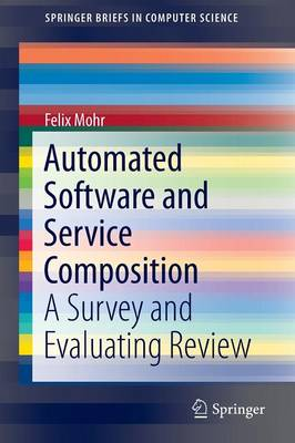 Cover Automated Software and Service Composition 2016: A Survey and Evaluating Review - SpringerBriefs in Computer Science