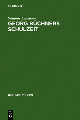 Georg Buchner's Schooldays: v. 10: Selected School Writings and Their Sources (Hardback)