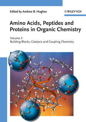 Building Blocks, Catalysis and Coupling Chemistry: Volume 3 - Amino Acids, Peptides and Proteins in Organic Chemistry (VCH) (Hardback)