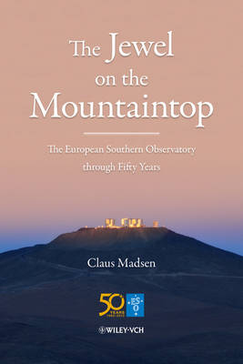 The Jewel on the Mountaintop: The European Southern Observatory Through Fifty Years (Hardback)